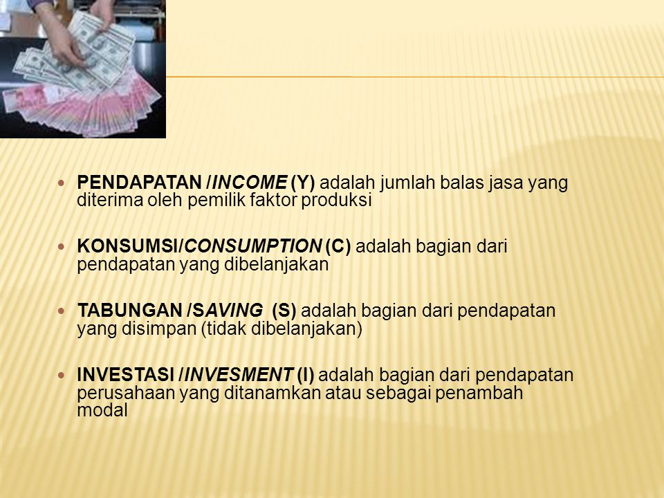PENDAPATAN /INCOME (Y) adalah jumlah balas jasa yang diterima oleh pemilik faktor produksi