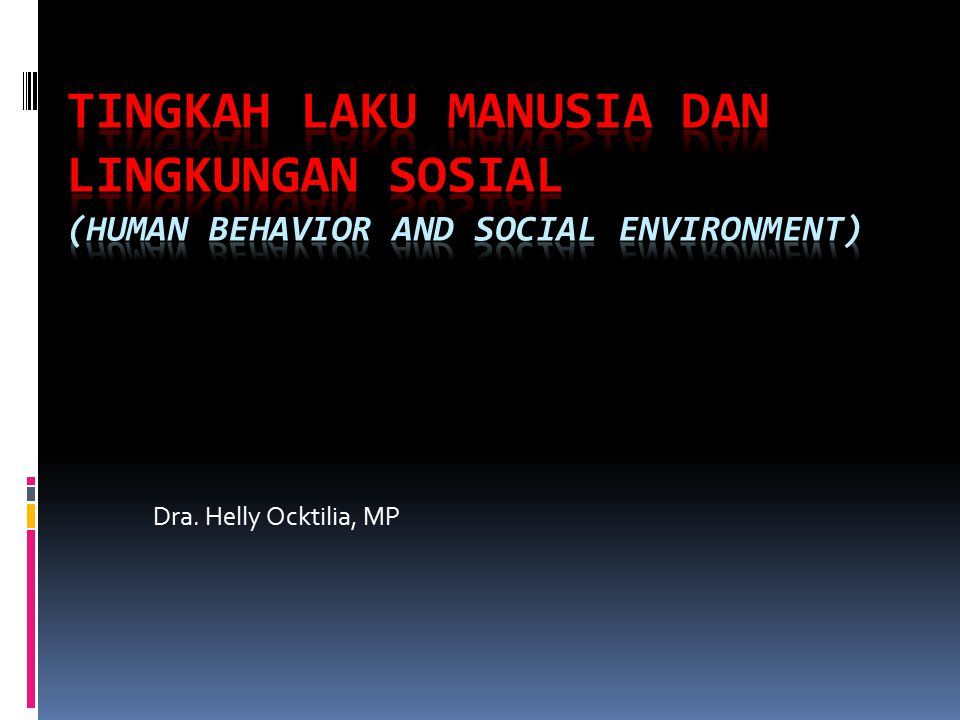 TINGKAH LAKU MANUSIA DAN LINGKUNGAN SOSIAL (HUMAN BEHAVIOR AND SOCIAL ENVIRONMENT)
