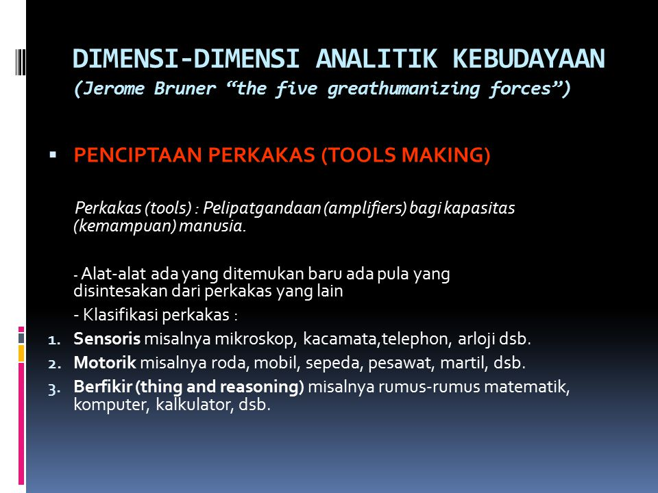 DIMENSI-DIMENSI ANALITIK KEBUDAYAAN (Jerome Bruner the five greathumanizing forces )
