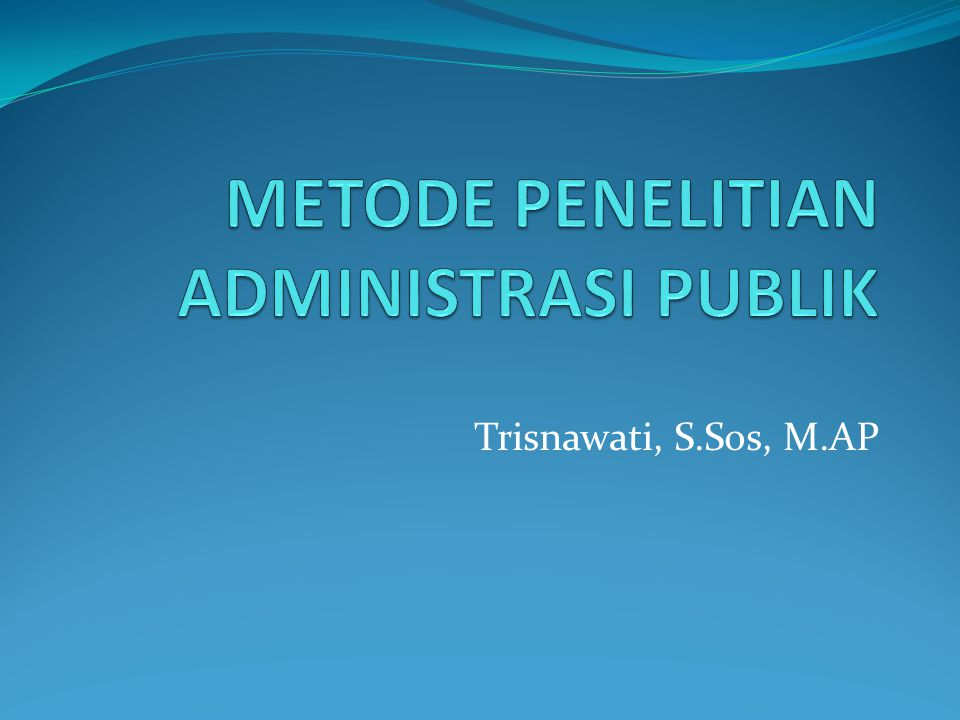 METODE PENELITIAN ADMINISTRASI PUBLIK