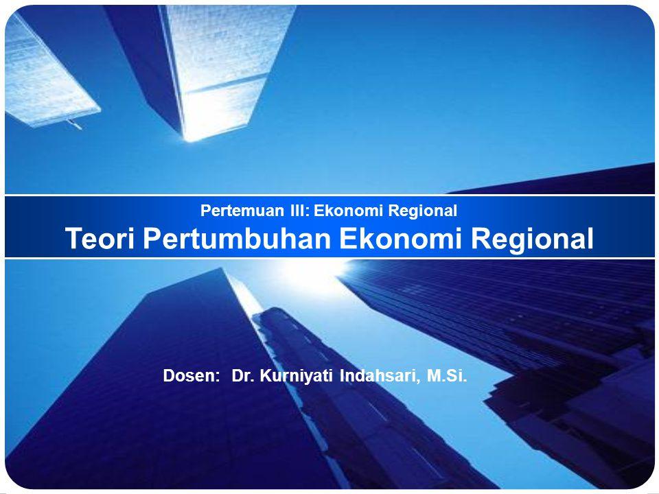 Pertemuan III: Ekonomi Regional Teori Pertumbuhan Ekonomi Regional