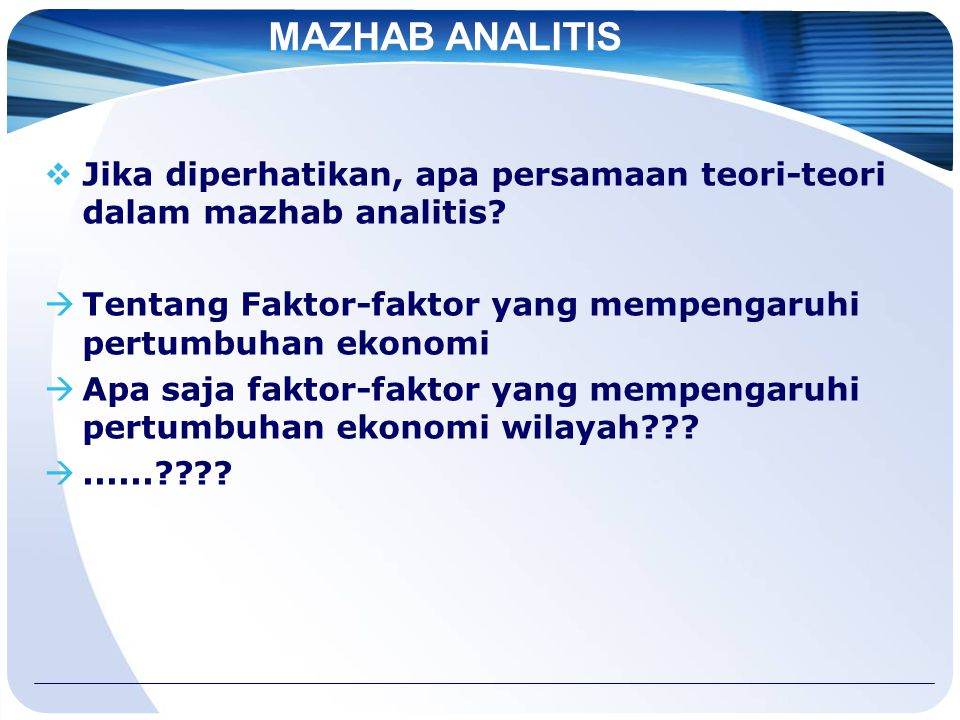 MAZHAB ANALITIS Jika diperhatikan, apa persamaan teori-teori dalam mazhab analitis Tentang Faktor-faktor yang mempengaruhi pertumbuhan ekonomi.