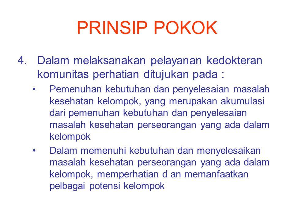 PRINSIP POKOK Dalam melaksanakan pelayanan kedokteran komunitas perhatian ditujukan pada :
