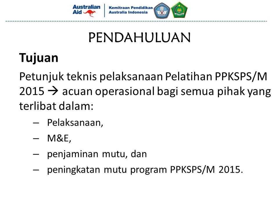 PENDAHULUAN Tujuan. Petunjuk teknis pelaksanaan Pelatihan PPKSPS/M 2015  acuan operasional bagi semua pihak yang terlibat dalam: