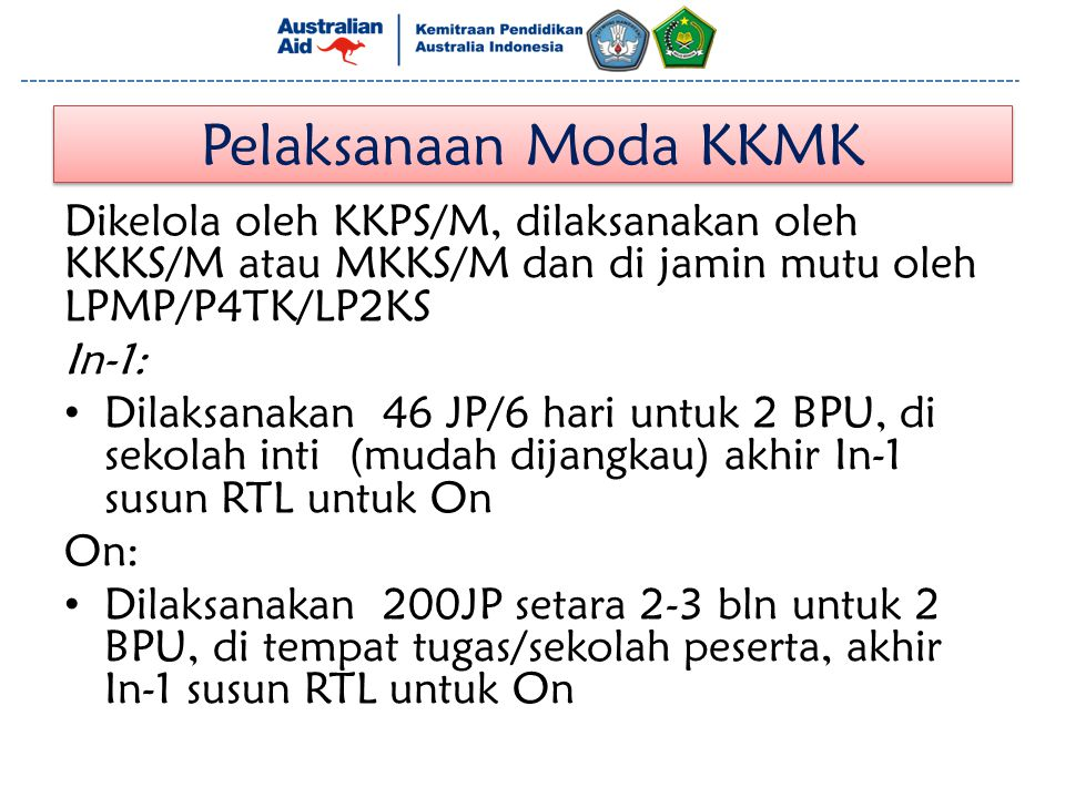 Pelaksanaan Moda KKMK Dikelola oleh KKPS/M, dilaksanakan oleh KKKS/M atau MKKS/M dan di jamin mutu oleh LPMP/P4TK/LP2KS.
