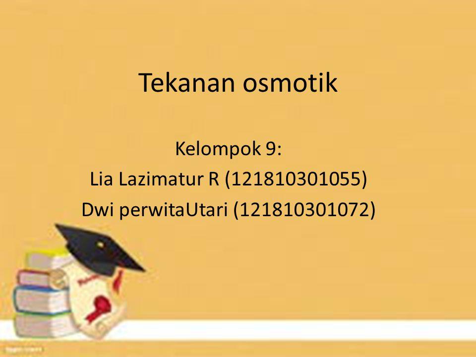 Tekanan osmotik Kelompok 9: Lia Lazimatur R (121810301055)