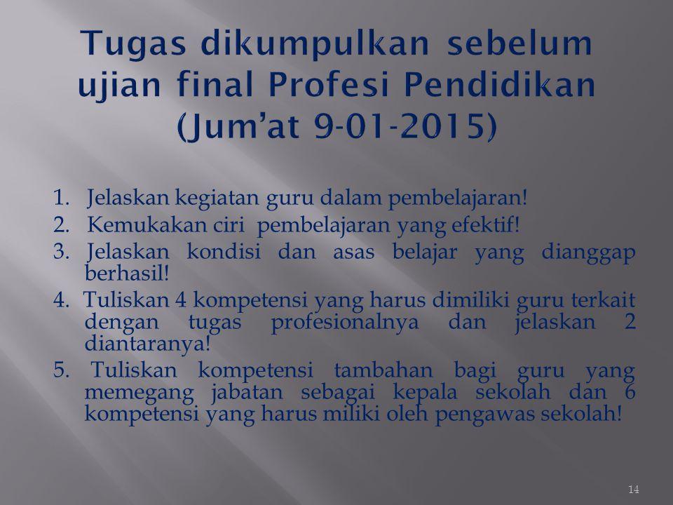 Tugas dikumpulkan sebelum ujian final Profesi Pendidikan (Jum'at 9-01-2015)