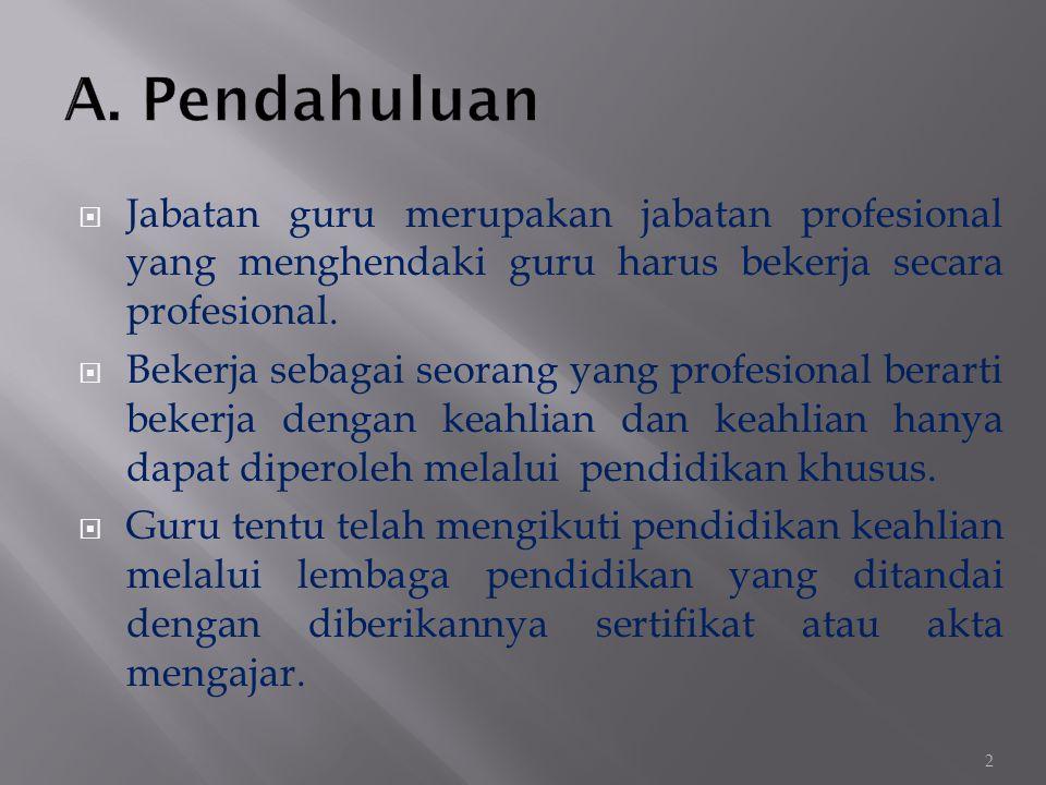 A. Pendahuluan Jabatan guru merupakan jabatan profesional yang menghendaki guru harus bekerja secara profesional.