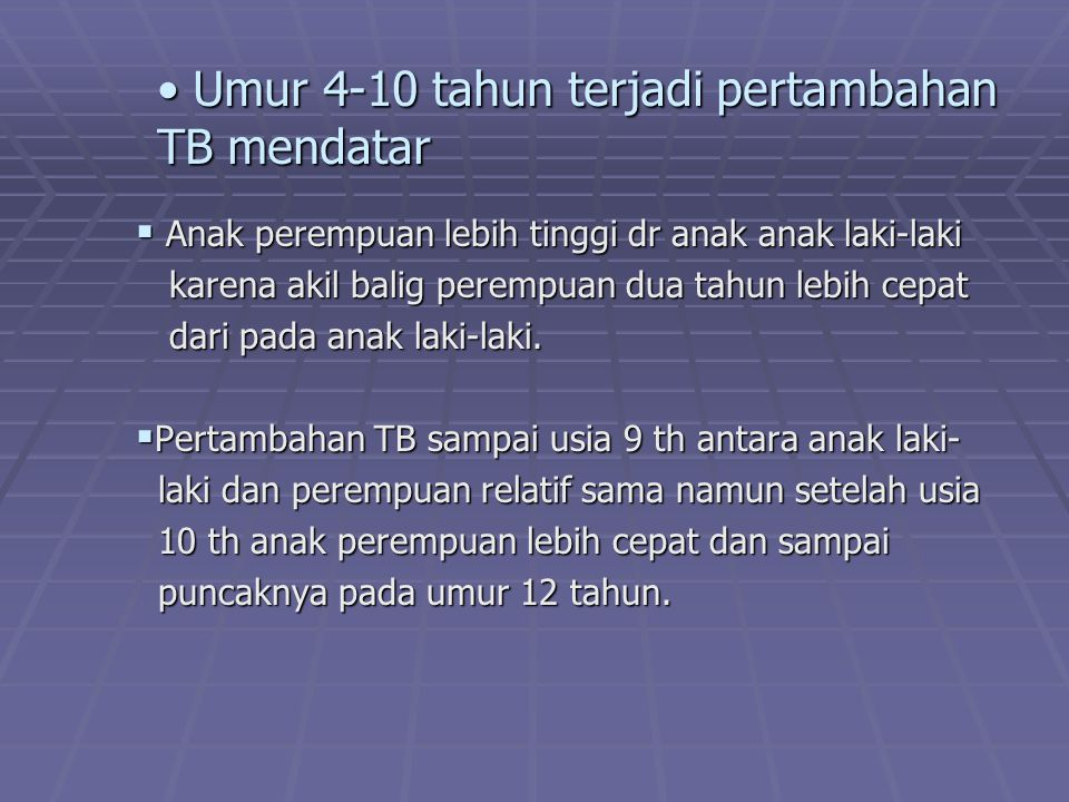 Umur 4-10 tahun terjadi pertambahan TB mendatar