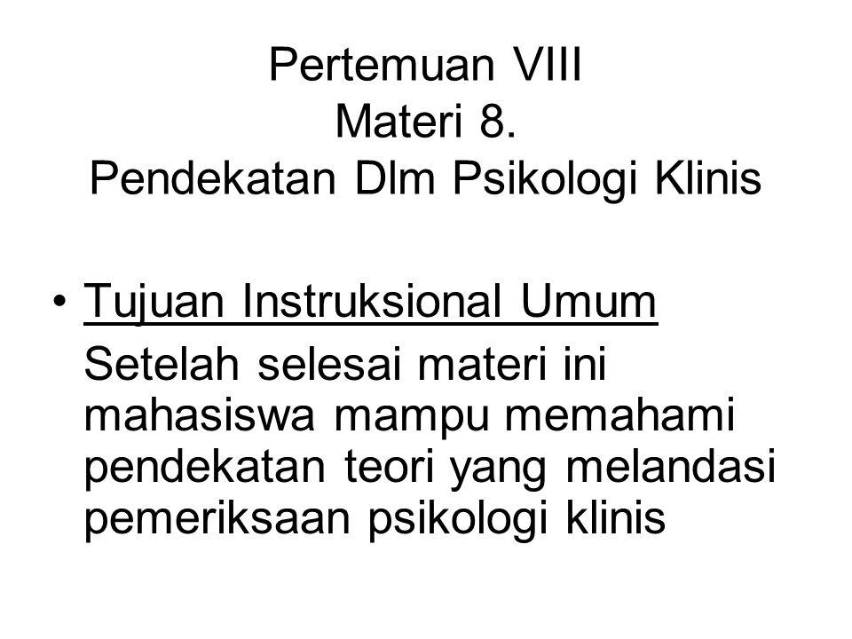 Pertemuan VIII Materi 8. Pendekatan Dlm Psikologi Klinis