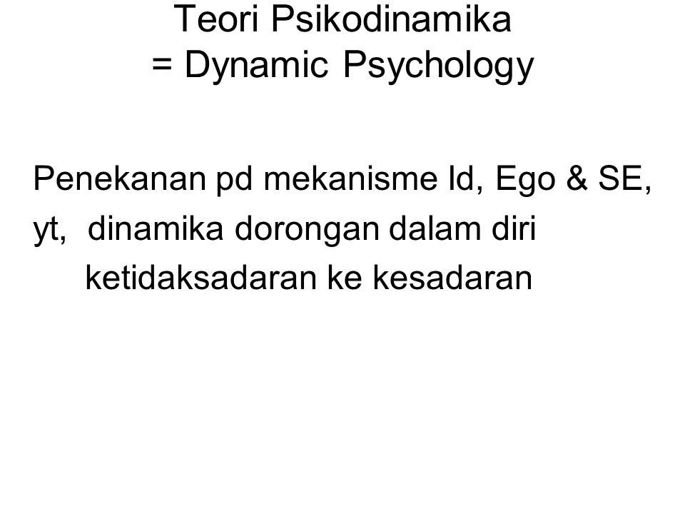 Teori Psikodinamika = Dynamic Psychology