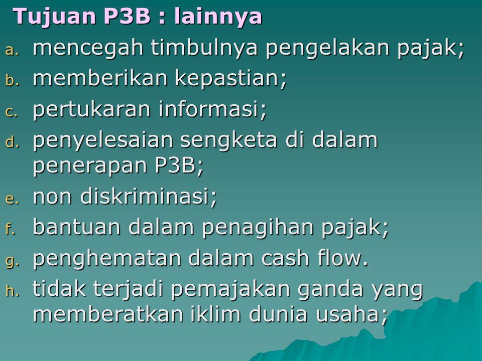 Tujuan P3B : lainnya mencegah timbulnya pengelakan pajak; memberikan kepastian; pertukaran informasi;