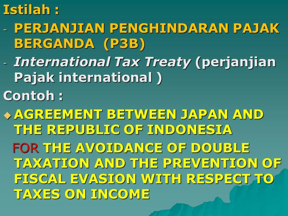 Istilah : PERJANJIAN PENGHINDARAN PAJAK BERGANDA (P3B) International Tax Treaty (perjanjian Pajak international )