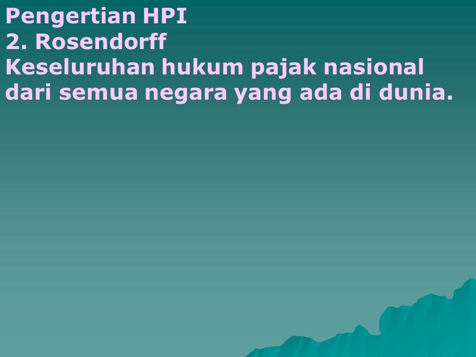Pengertian HPI 2. Rosendorff Keseluruhan hukum pajak nasional dari semua negara yang ada di dunia.