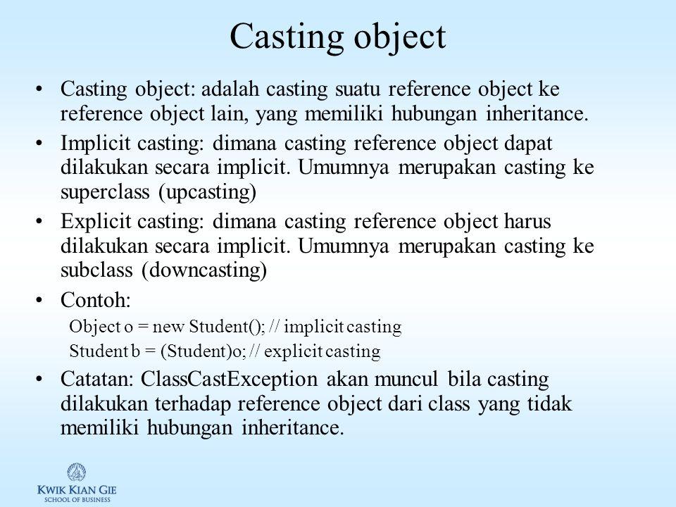 Casting object Casting object: adalah casting suatu reference object ke reference object lain, yang memiliki hubungan inheritance.