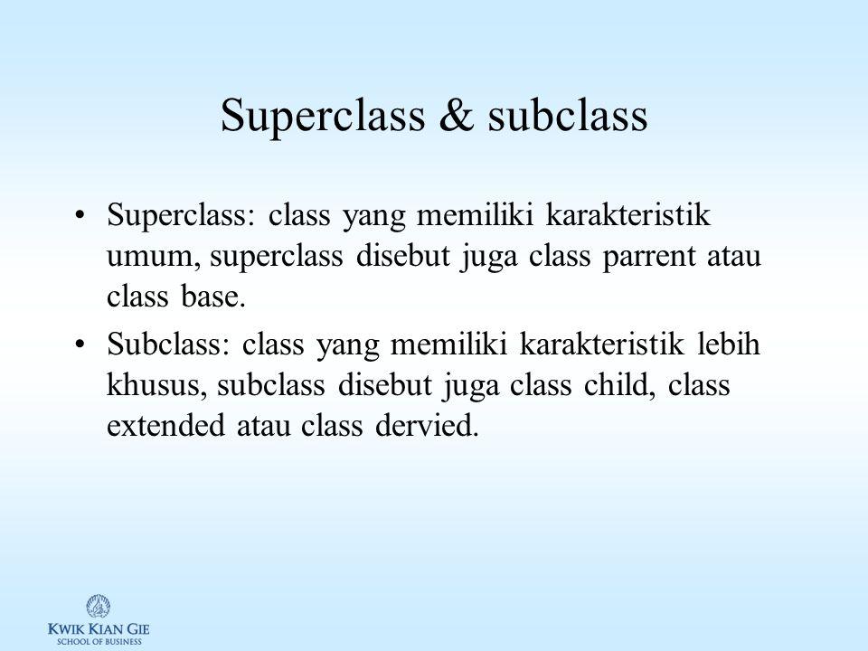 Superclass & subclass Superclass: class yang memiliki karakteristik umum, superclass disebut juga class parrent atau class base.