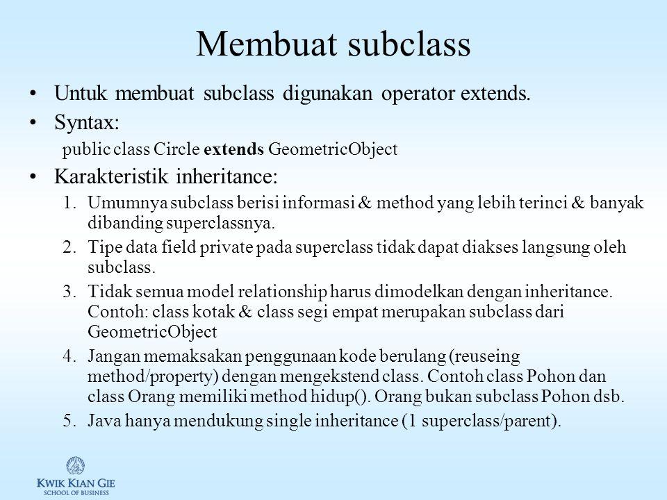 Membuat subclass Untuk membuat subclass digunakan operator extends.