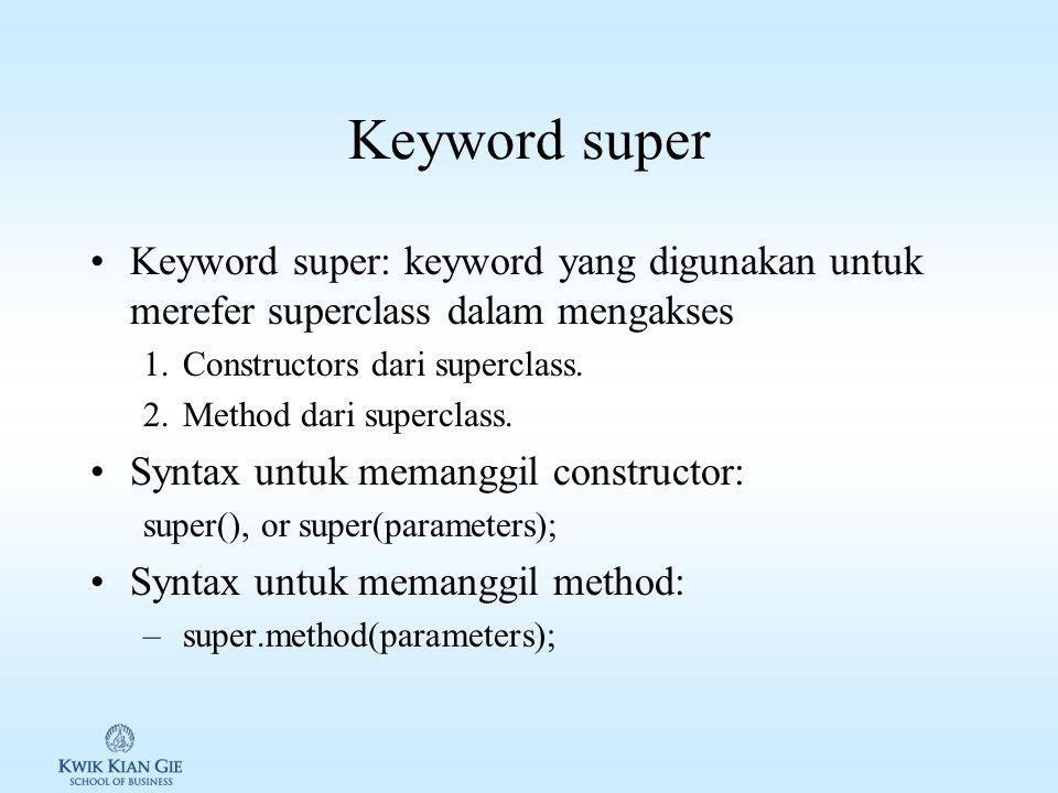 Keyword super Keyword super: keyword yang digunakan untuk merefer superclass dalam mengakses. Constructors dari superclass.