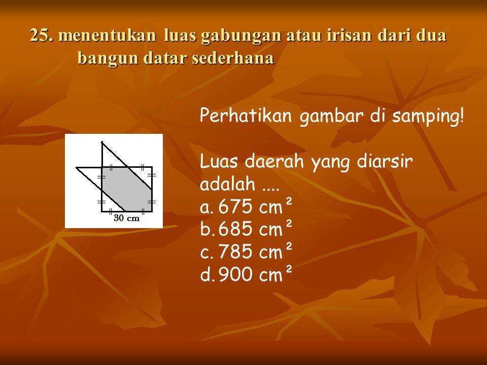 25. menentukan luas gabungan atau irisan dari dua bangun datar sederhana