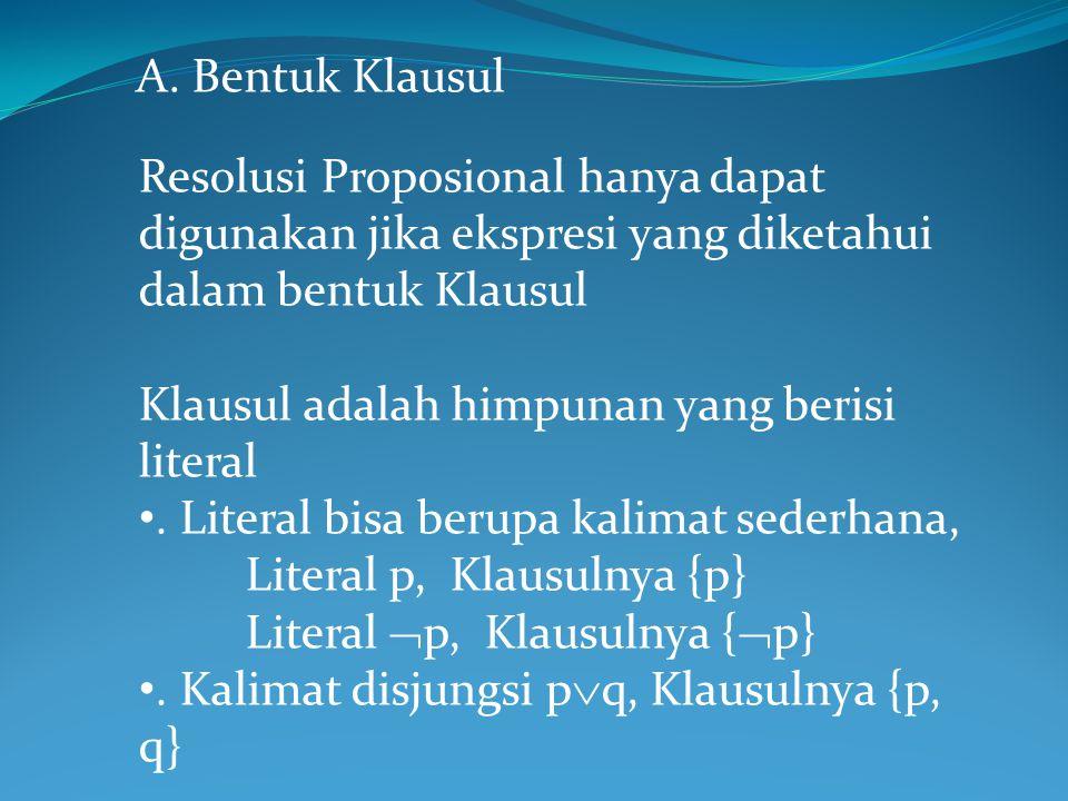 A. Bentuk Klausul Resolusi Proposional hanya dapat digunakan jika ekspresi yang diketahui dalam bentuk Klausul.