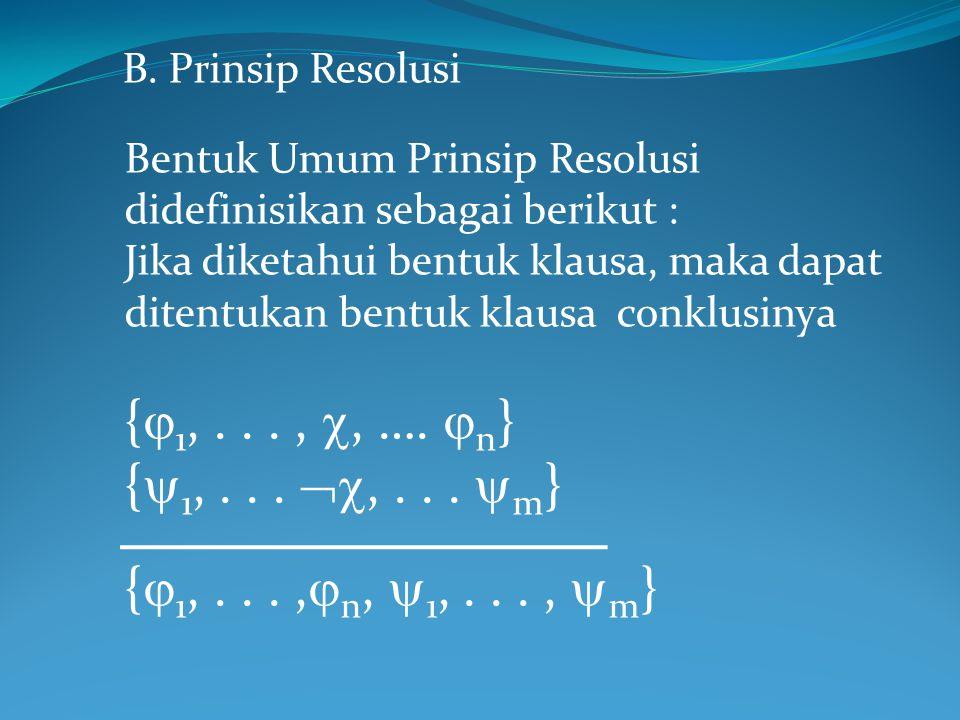 B. Prinsip Resolusi Bentuk Umum Prinsip Resolusi didefinisikan sebagai berikut :