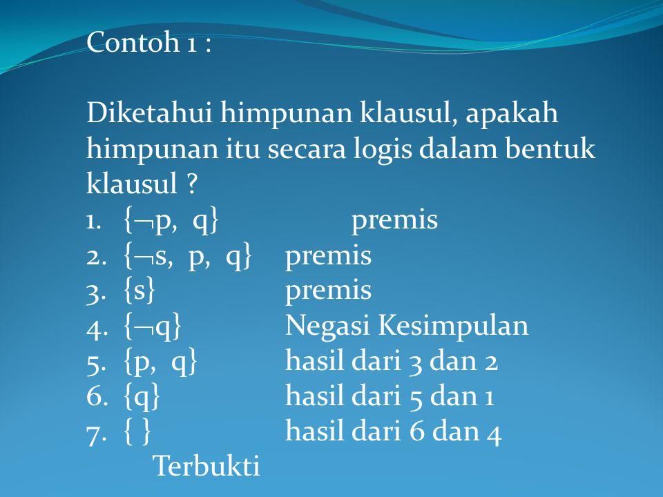 Contoh 1 : Diketahui himpunan klausul, apakah himpunan itu secara logis dalam bentuk klausul {p, q} premis.