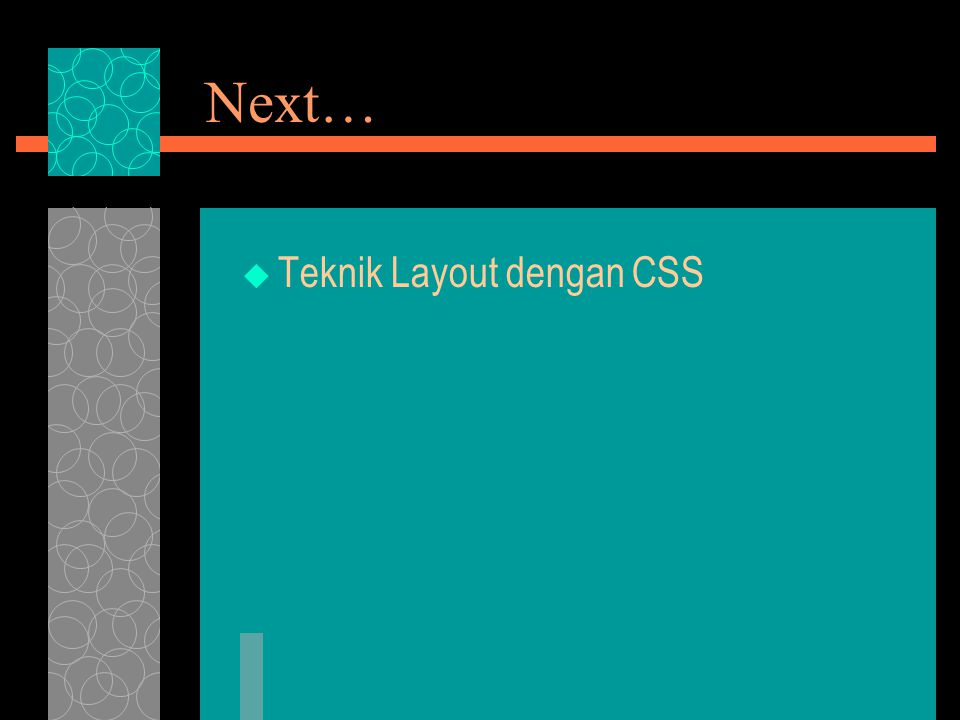 Next… Teknik Layout dengan CSS
