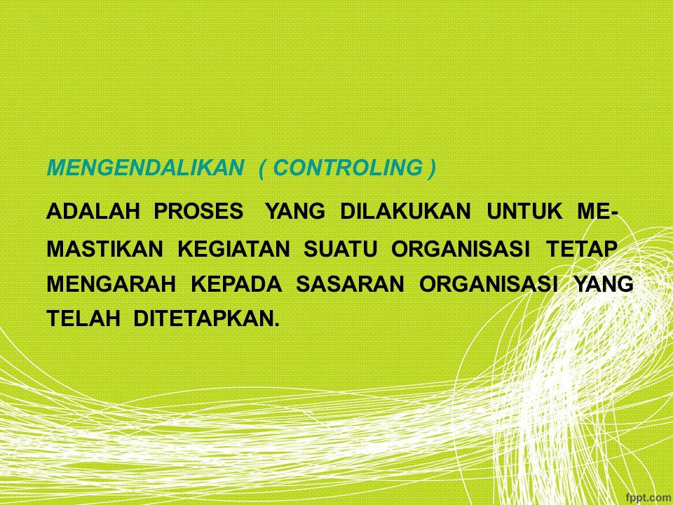 MENGENDALIKAN ( CONTROLING )