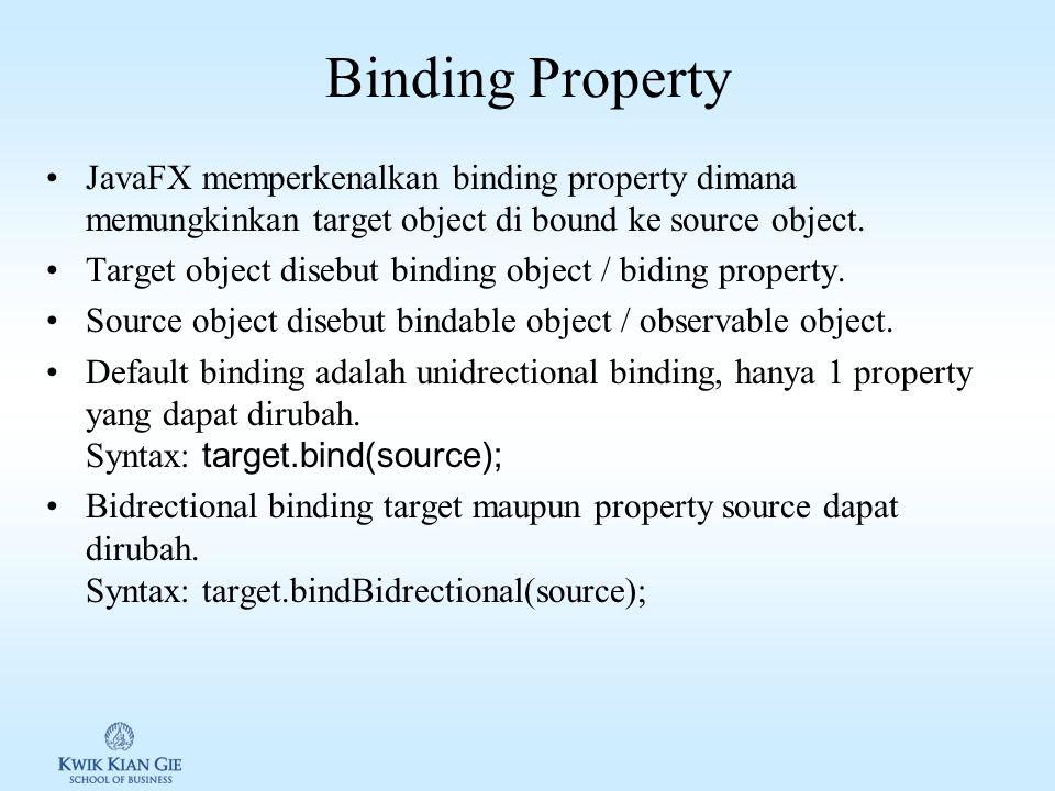 Binding Property JavaFX memperkenalkan binding property dimana memungkinkan target object di bound ke source object.