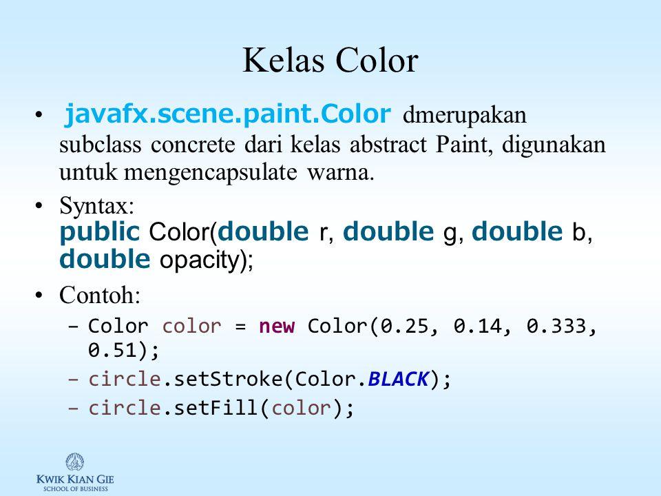Kelas Color javafx.scene.paint.Color dmerupakan subclass concrete dari kelas abstract Paint, digunakan untuk mengencapsulate warna.