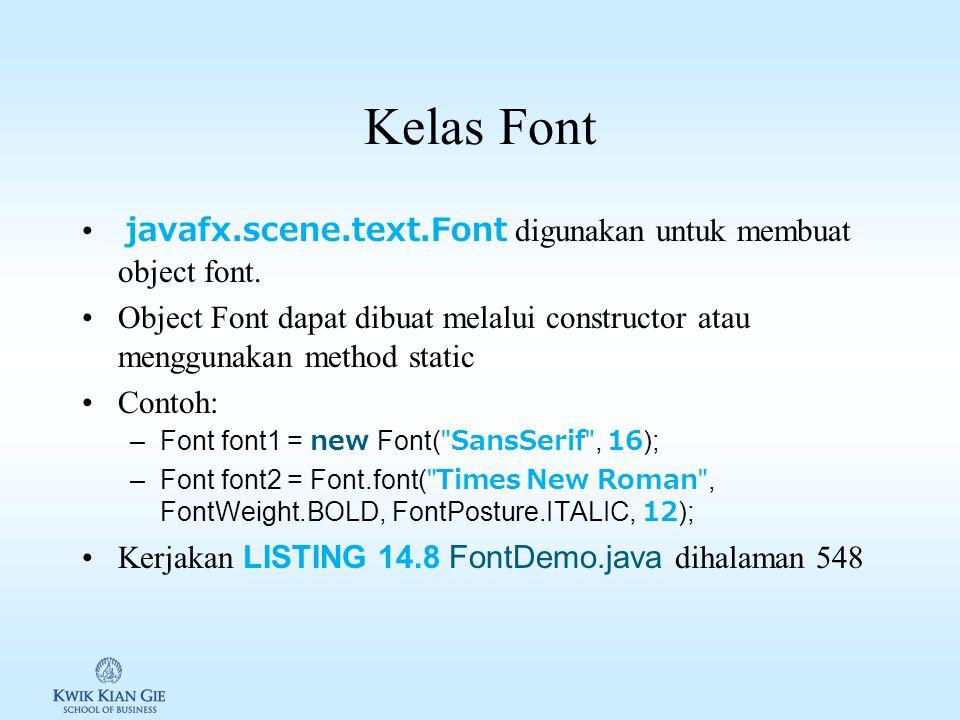 Kelas Font javafx.scene.text.Font digunakan untuk membuat object font.