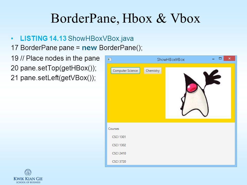 BorderPane, Hbox & Vbox LISTING 14.13 ShowHBoxVBox.java