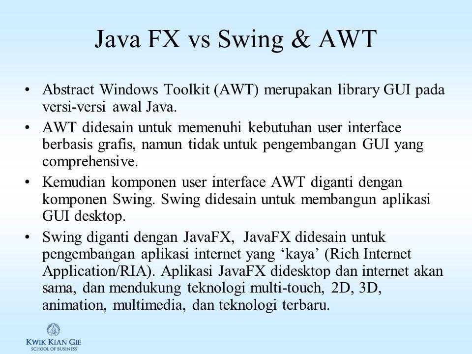 Java FX vs Swing & AWT Abstract Windows Toolkit (AWT) merupakan library GUI pada versi-versi awal Java.