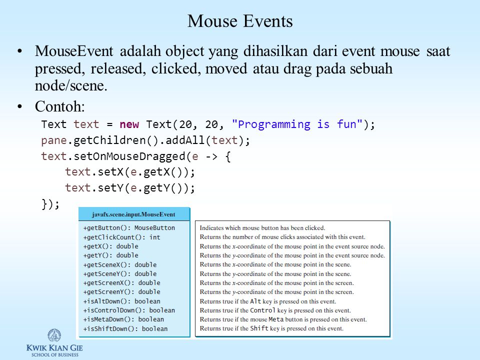Mouse Events MouseEvent adalah object yang dihasilkan dari event mouse saat pressed, released, clicked, moved atau drag pada sebuah node/scene.