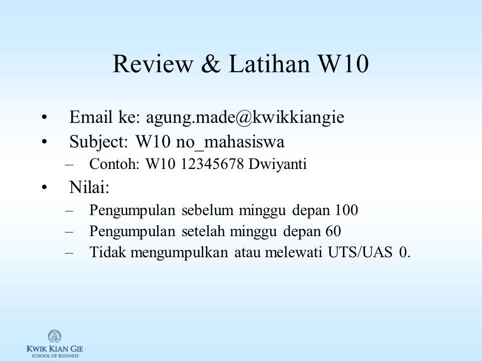 Review & Latihan W10 Email ke: agung.made@kwikkiangie