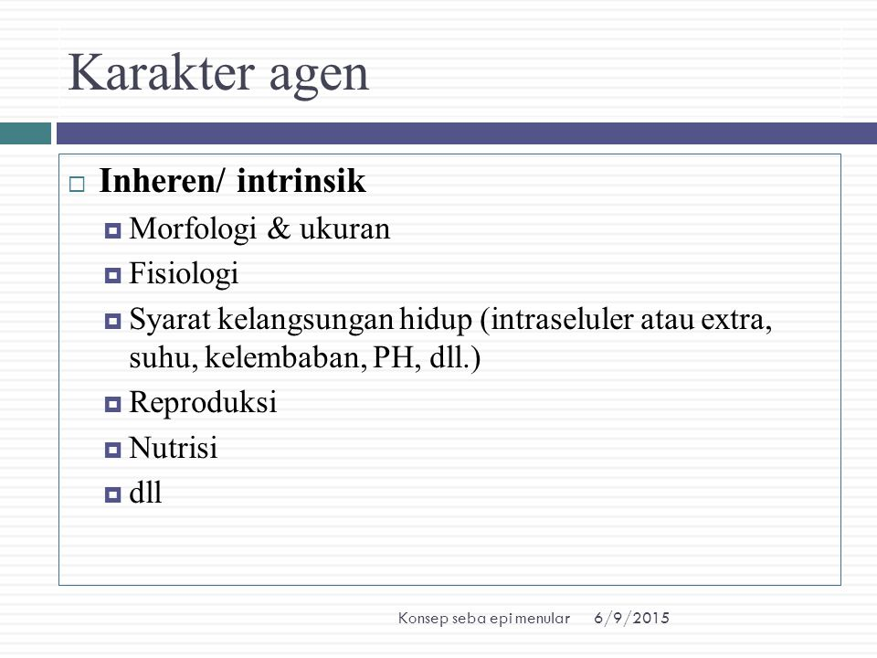 Karakter agen Inheren/ intrinsik Morfologi & ukuran Fisiologi