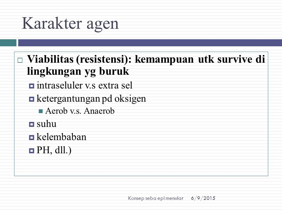 Karakter agen Viabilitas (resistensi): kemampuan utk survive di lingkungan yg buruk. intraseluler v.s extra sel.