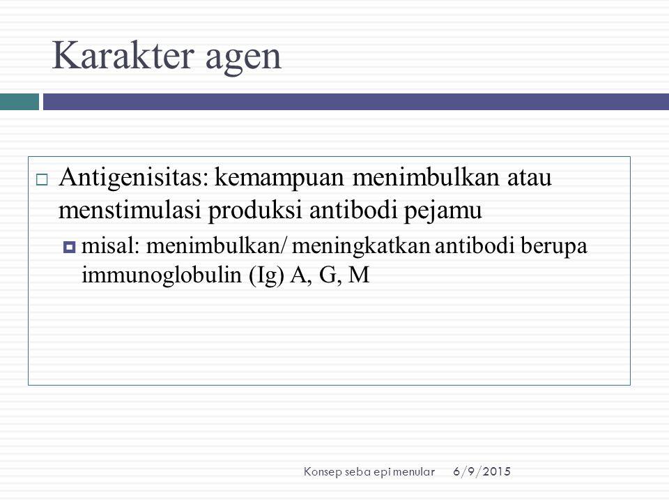 Karakter agen Antigenisitas: kemampuan menimbulkan atau menstimulasi produksi antibodi pejamu.