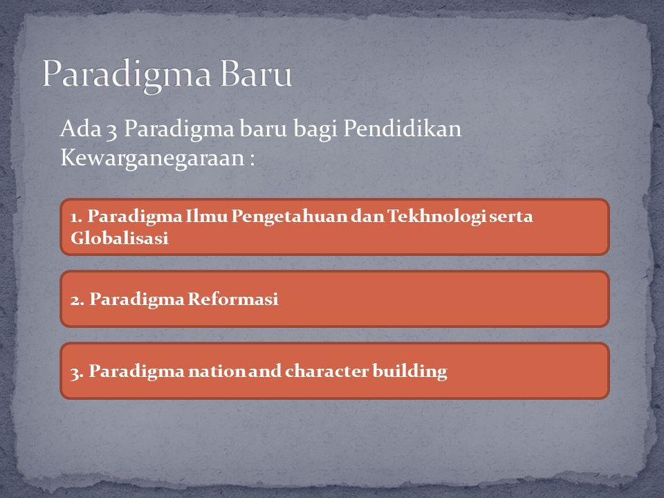 Paradigma Baru Ada 3 Paradigma baru bagi Pendidikan Kewarganegaraan :