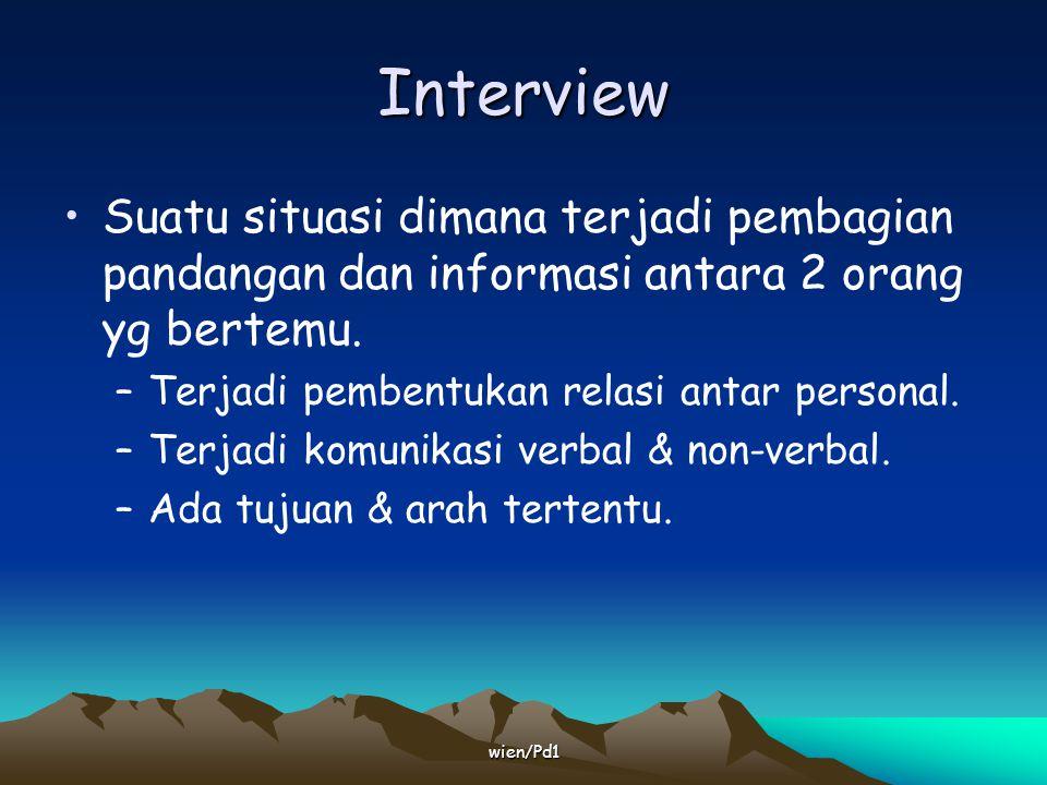 Interview Suatu situasi dimana terjadi pembagian pandangan dan informasi antara 2 orang yg bertemu.