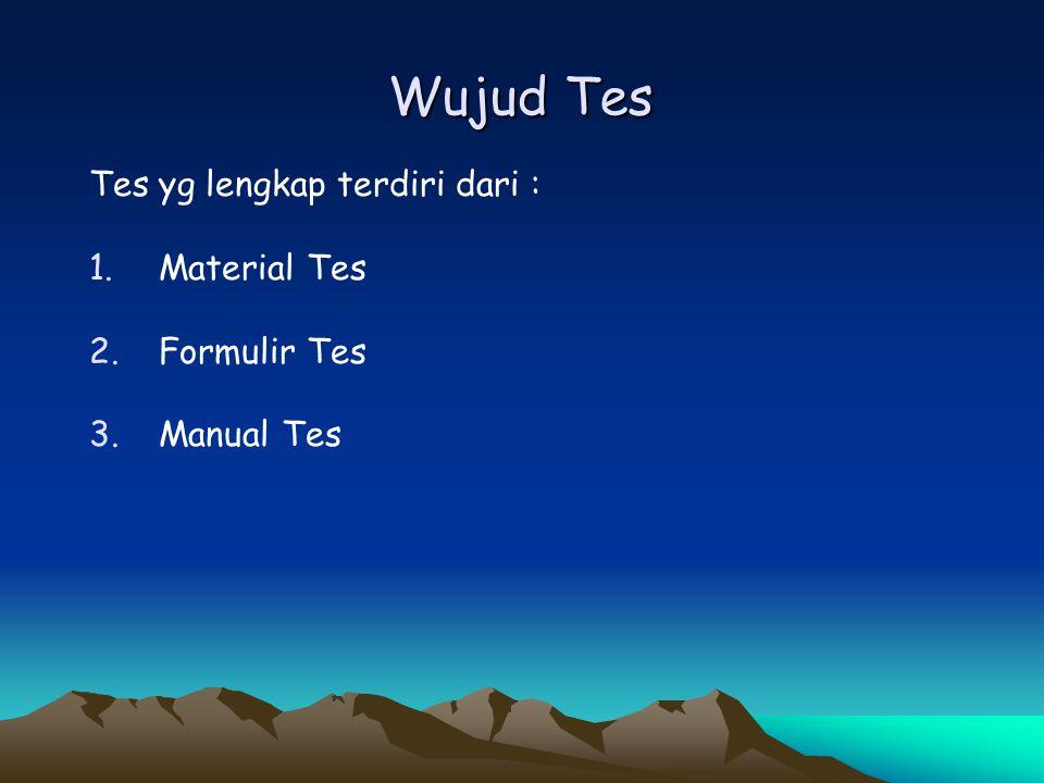 Wujud Tes Tes yg lengkap terdiri dari : Material Tes Formulir Tes