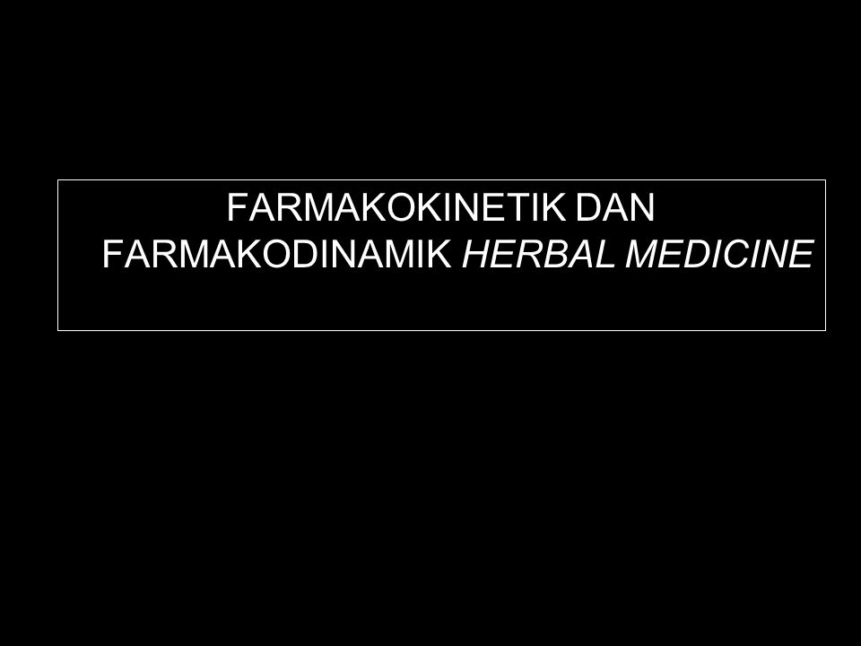 FARMAKOKINETIK DAN FARMAKODINAMIK HERBAL MEDICINE