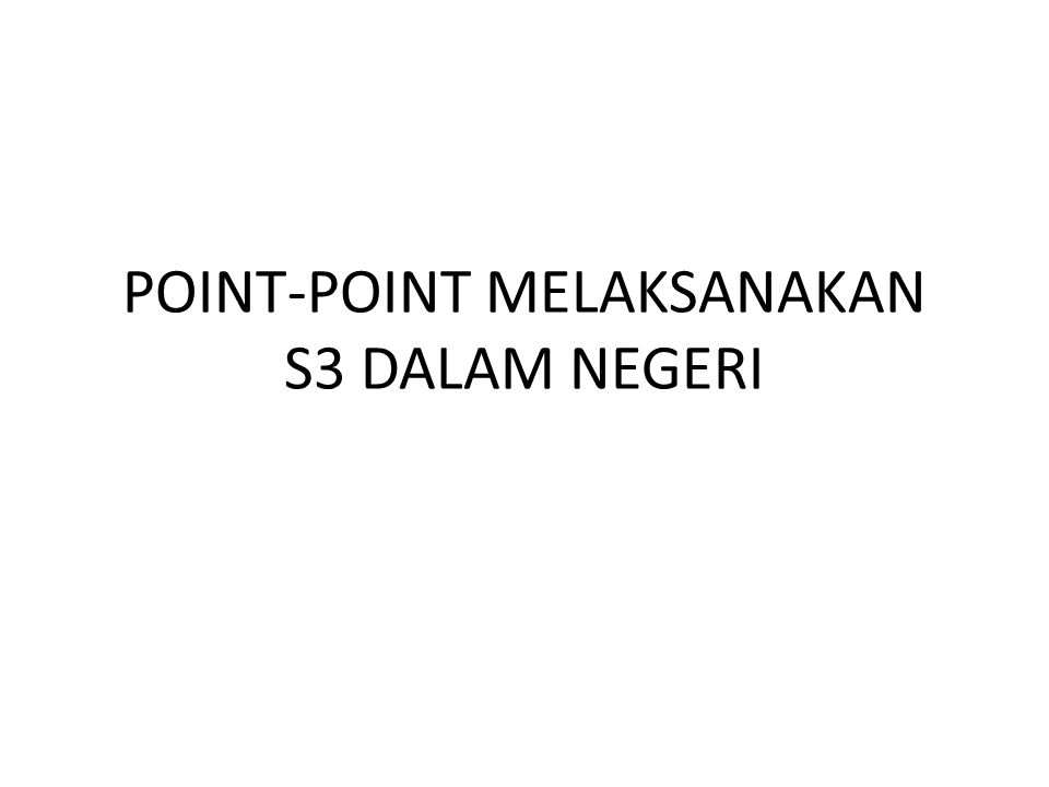 POINT-POINT MELAKSANAKAN S3 DALAM NEGERI