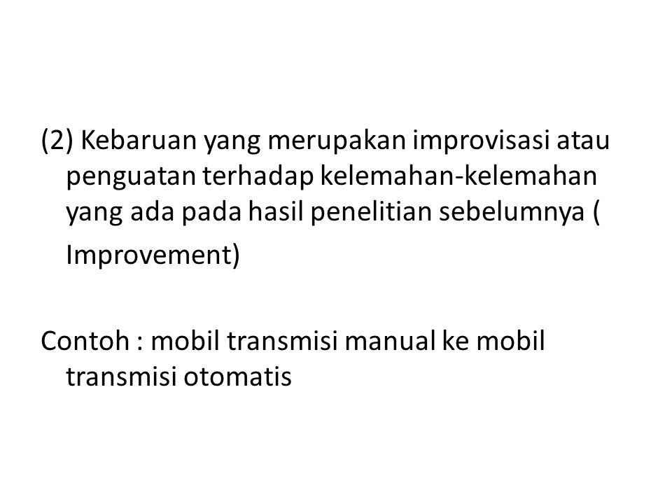 (2) Kebaruan yang merupakan improvisasi atau penguatan terhadap kelemahan-kelemahan yang ada pada hasil penelitian sebelumnya (