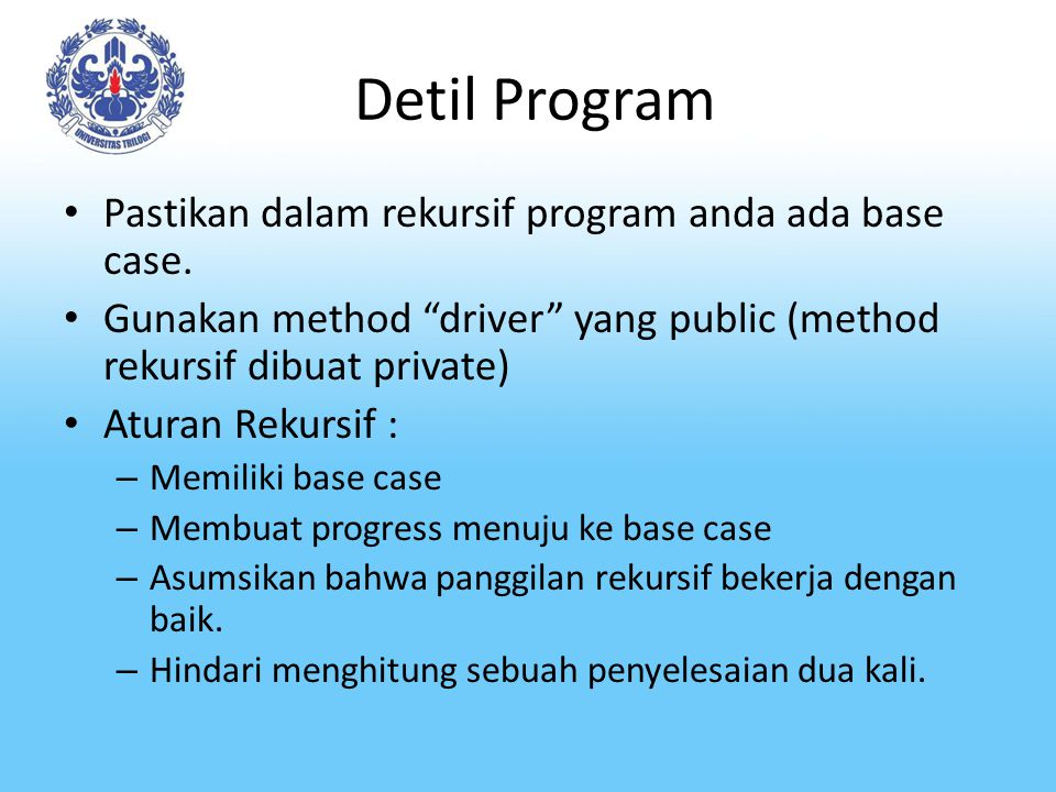 Detil Program Pastikan dalam rekursif program anda ada base case.