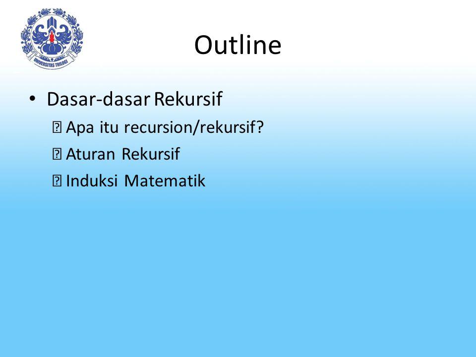 Outline Dasar-dasar Rekursif  Apa itu recursion/rekursif
