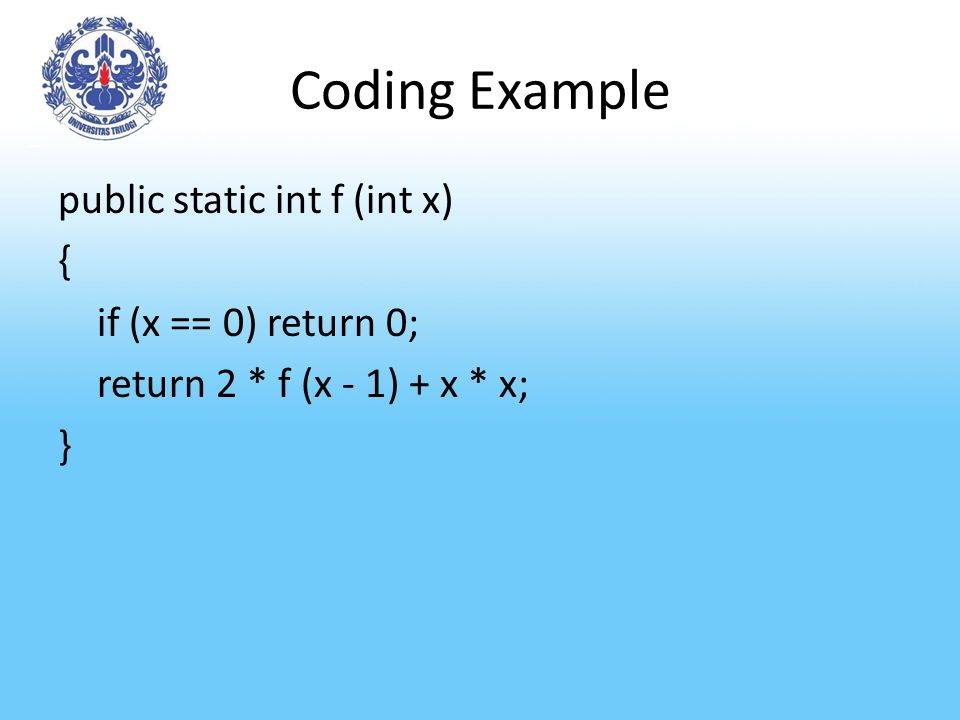 Coding Example public static int f (int x) { if (x == 0) return 0; return 2 * f (x - 1) + x * x; }