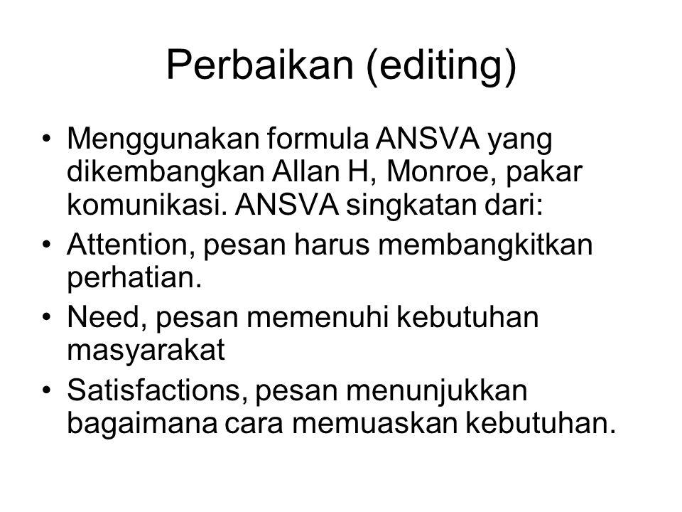 Perbaikan (editing) Menggunakan formula ANSVA yang dikembangkan Allan H, Monroe, pakar komunikasi. ANSVA singkatan dari: