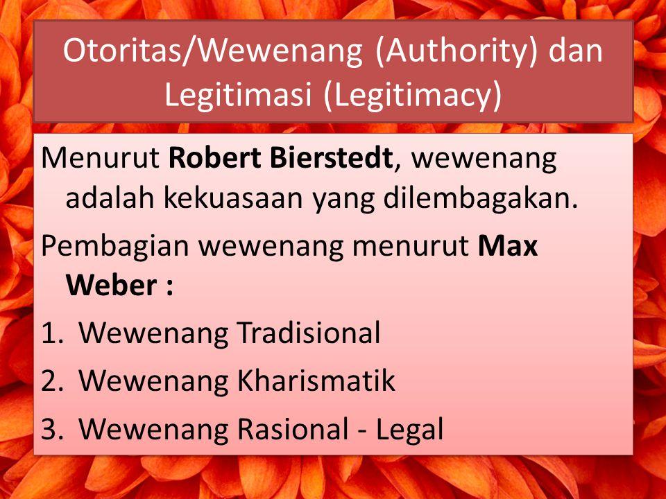 Otoritas/Wewenang (Authority) dan Legitimasi (Legitimacy)