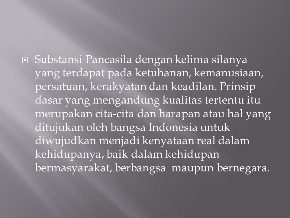 Substansi Pancasila dengan kelima silanya yang terdapat pada ketuhanan, kemanusiaan, persatuan, kerakyatan dan keadilan.